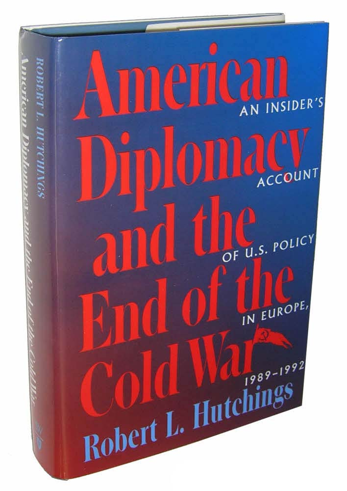 American Diplomacy and the End of the Cold War: An Insider's Account of US Diplomacy in Europe, 1989-1992 (Woodrow Wilson Center Press)