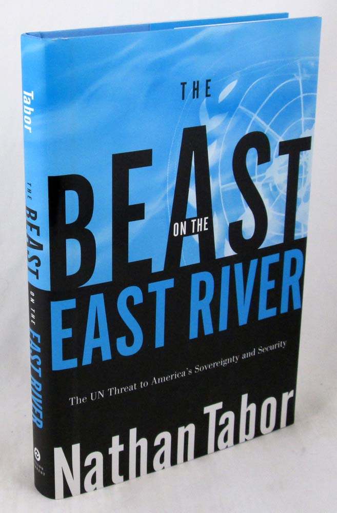 The Beast on the East River: The UN Threat to America's Sovereignty and Security