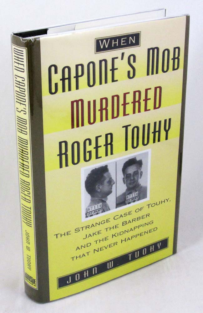 When Capone's Mob Murdered Roger Touhy: The Strange Case of