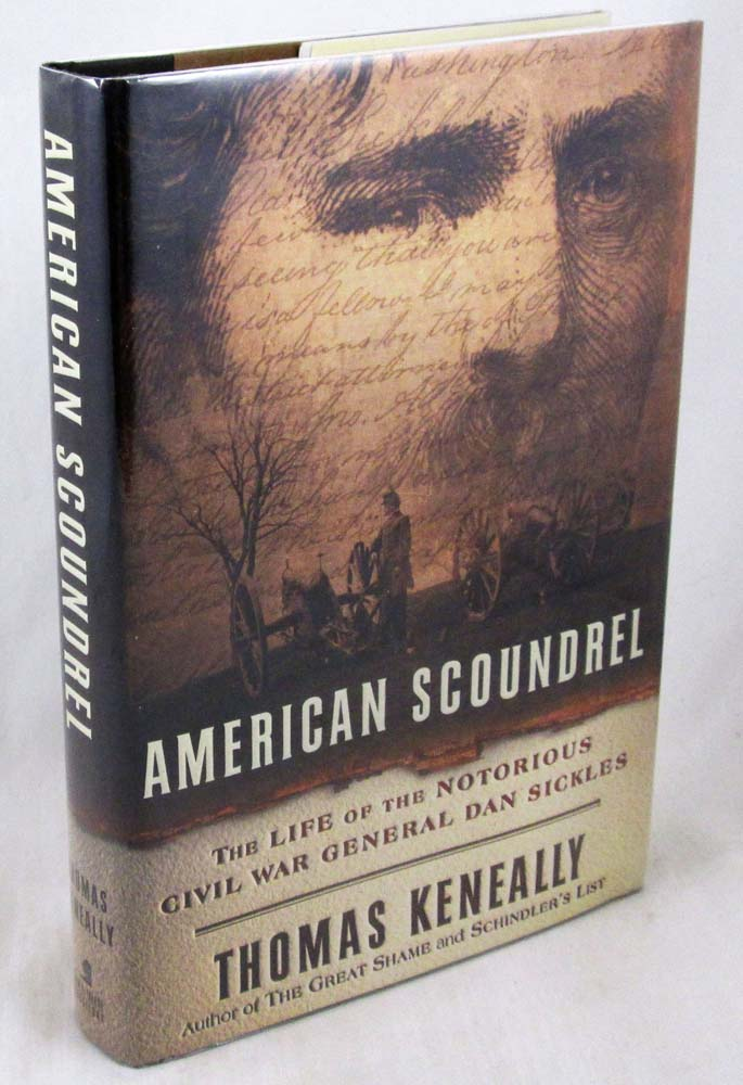 American Scoundrel: The Life of the Notorious Civil War General Dan Sickles