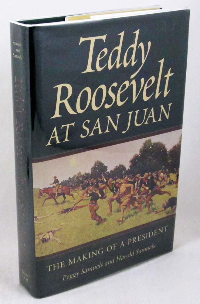 Teddy Roosevelt at San Juan: The Making of a President (Williams-Ford Texas A&M University Military History Series)